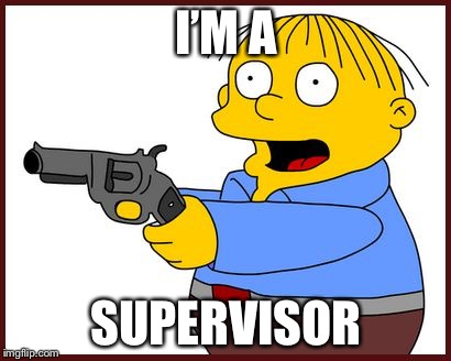 Ralph Wiggum | I'M A SUPERVISOR | image tagged in ralph wiggum | made w/ Imgflip meme maker