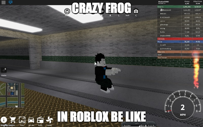 Alex F. made roblox | CRAZY FROG IN ROBLOX BE LIKE | image tagged in roblox,roblox noob,crazy | made w/ Imgflip meme maker