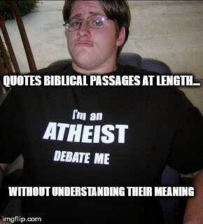 Atheists | QUOTES BIBLICAL PASSAGES AT LENGTH... WITHOUT UNDERSTANDING THEIR MEANING | image tagged in atheism,atheists,atheist,religion,anti-religion | made w/ Imgflip meme maker