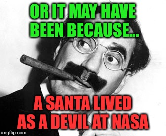 OR IT MAY HAVE BEEN BECAUSE... A SANTA LIVED AS A DEVIL AT NASA | made w/ Imgflip meme maker