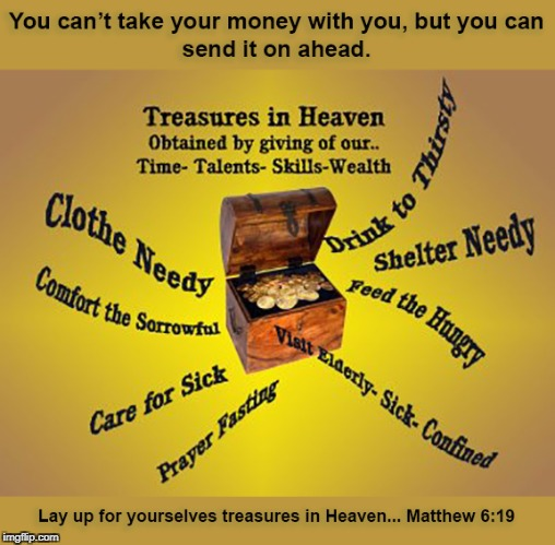 Treasures in Heaven | image tagged in treasures in heaven,matthew 6 19,time,talents,skills,wealth | made w/ Imgflip meme maker