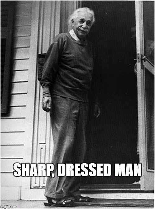 SHARP, DRESSED MAN | image tagged in einstein dressed badly | made w/ Imgflip meme maker