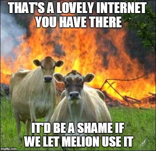 Evil Cows Meme | THAT'S A LOVELY INTERNET YOU HAVE THERE IT'D BE A SHAME IF WE LET MELION USE IT | image tagged in memes,evil cows | made w/ Imgflip meme maker