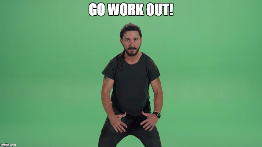 GO WORK OUT! | made w/ Imgflip meme maker