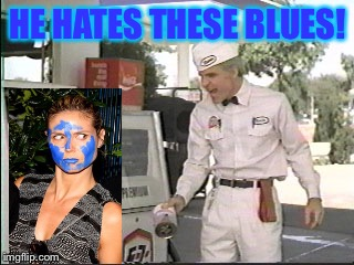 HE HATES THESE BLUES! | made w/ Imgflip meme maker