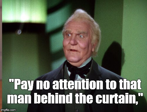 """Pay no attention to that man behind the curtain,"" 