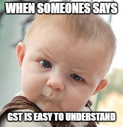 Skeptical Baby Meme | WHEN SOMEONES SAYS GST IS EASY TO UNDERSTAND | image tagged in memes,skeptical baby | made w/ Imgflip meme maker