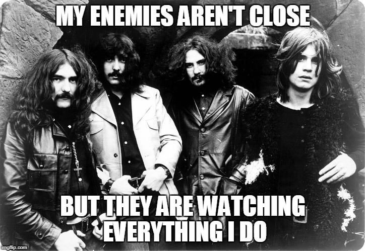 MY ENEMIES AREN'T CLOSE BUT THEY ARE WATCHING EVERYTHING I DO | made w/ Imgflip meme maker