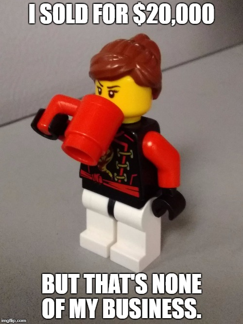 But that's none of my business lego | I SOLD FOR $20,000 BUT THAT'S NONE OF MY BUSINESS. | image tagged in but that's none of my business lego | made w/ Imgflip meme maker