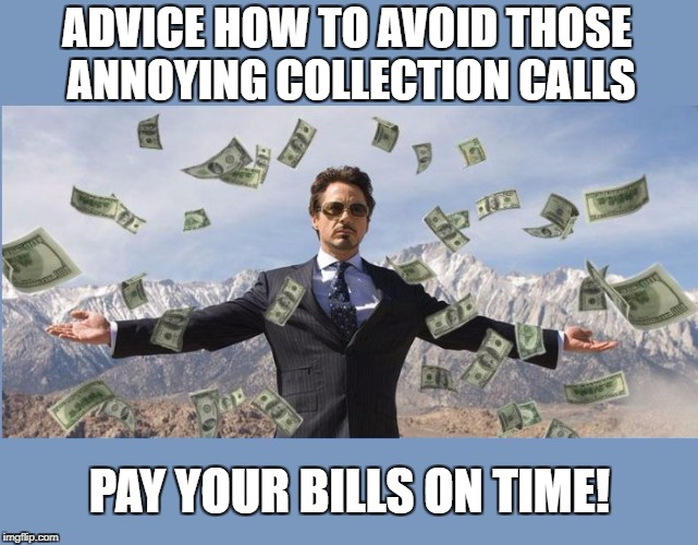 ADVICE HOW TO AVOID THOSE ANNOYING COLLECTION CALLS PAY YOUR BILLS ON TIME! | image tagged in money man | made w/ Imgflip meme maker