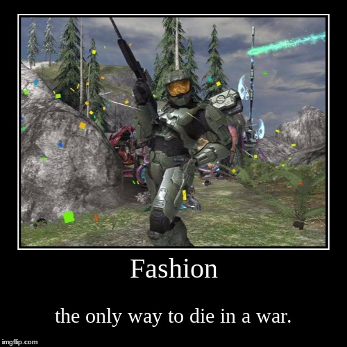 Fashion | the only way to die in a war. | image tagged in funny,demotivationals | made w/ Imgflip demotivational maker