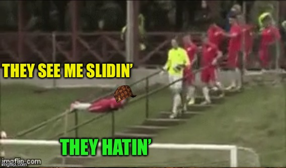 THEY SEE ME SLIDIN' THEY HATIN' | made w/ Imgflip meme maker