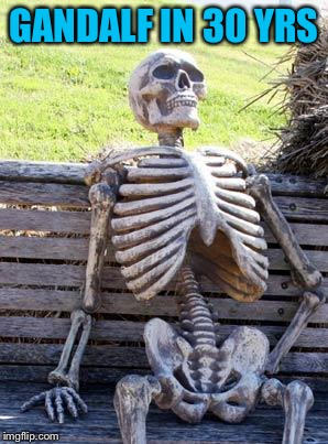 Waiting Skeleton Meme | GANDALF IN 30 YRS | image tagged in memes,waiting skeleton | made w/ Imgflip meme maker