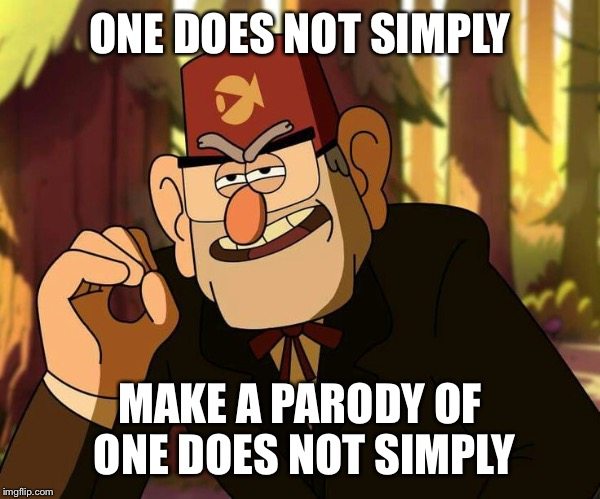 """One Does Not Simply"" Stan Pines 