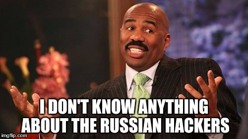 Steve Harvey Meme | I DON'T KNOW ANYTHING ABOUT THE RUSSIAN HACKERS | image tagged in memes,steve harvey | made w/ Imgflip meme maker