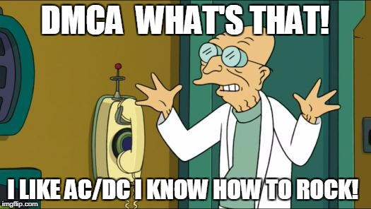 Futurama Professor | DMCA  WHAT'S THAT! I LIKE AC/DC I KNOW HOW TO ROCK! | image tagged in futurama professor | made w/ Imgflip meme maker