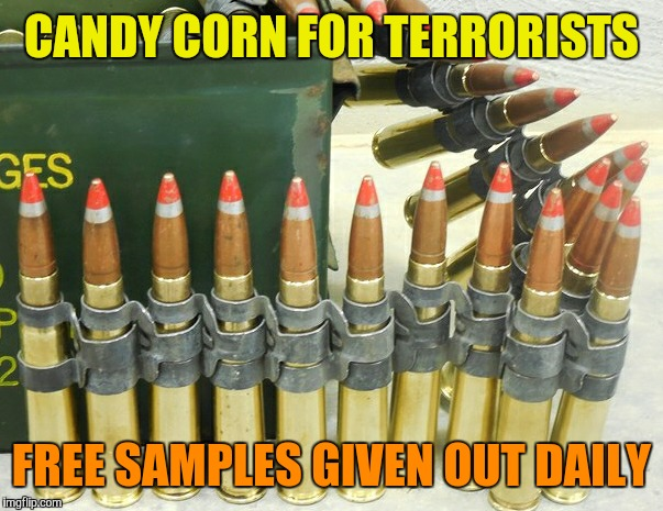 Just give a smile and wait for the flash. Military week Nov 5-11  | CANDY CORN FOR TERRORISTS FREE SAMPLES GIVEN OUT DAILY | image tagged in memes,ammunition,50 bmg,funny,military week | made w/ Imgflip meme maker