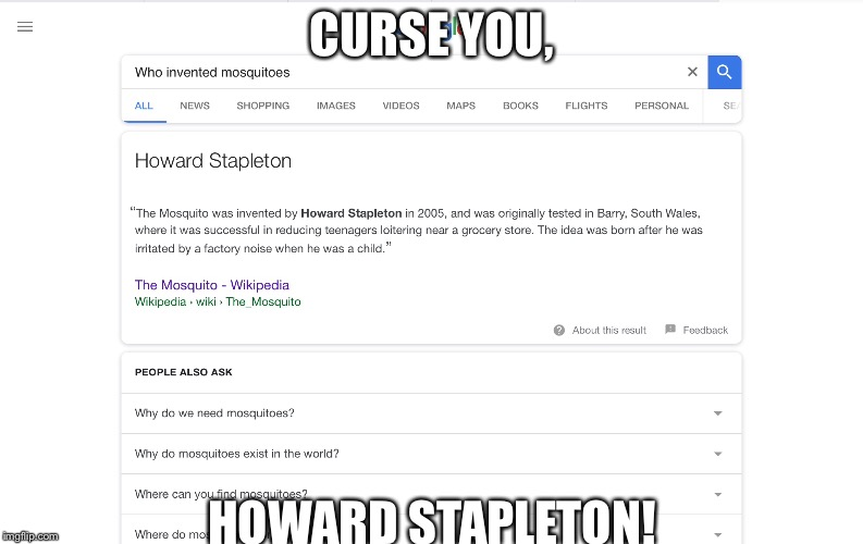 CURSE YOU, HOWARD STAPLETON! | image tagged in mosquitoes,memes,funny,pie charts,demotivationals,gifs | made w/ Imgflip meme maker