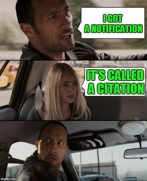 The Rock Driving Meme | I GOT A NOTIFICATION IT'S CALLED A CITATION | image tagged in memes,the rock driving | made w/ Imgflip meme maker