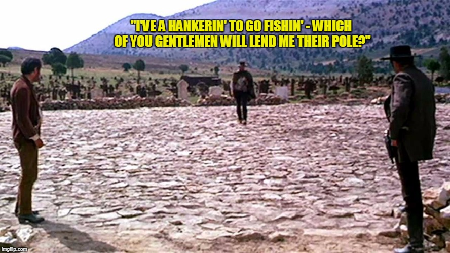 """I'VE A HANKERIN' TO GO FISHIN' - WHICH OF YOU GENTLEMEN WILL LEND ME THEIR POLE?"" 
