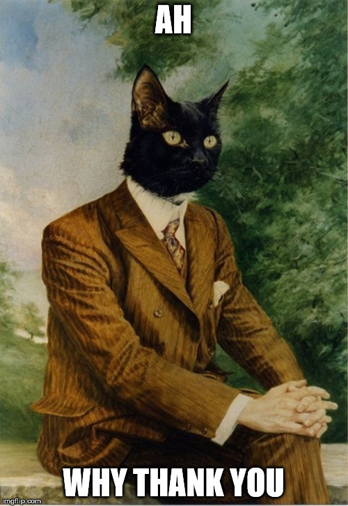 Cat in a suit says | AH WHY THANK YOU | image tagged in cat in a suit says | made w/ Imgflip meme maker