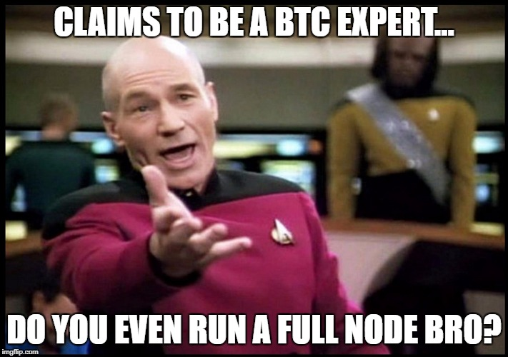 BTC expert | CLAIMS TO BE A BTC EXPERT... DO YOU EVEN RUN A FULL NODE BRO? | image tagged in expert,full node,btc,cryptocurrency | made w/ Imgflip meme maker