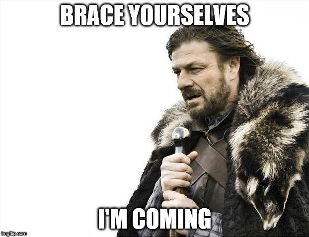 Brace Yourselves X is Coming Meme | BRACE YOURSELVES I'M COMING | image tagged in memes,brace yourselves x is coming | made w/ Imgflip meme maker