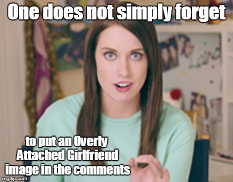 One does not simply forget to put an Overly Attached Girlfriend image in the comments | made w/ Imgflip meme maker