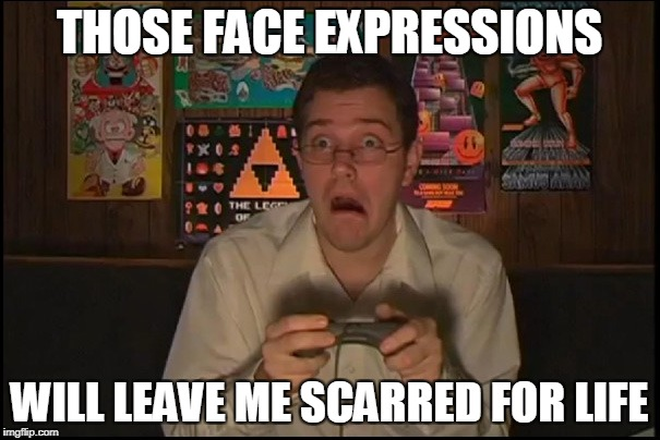 THOSE FACE EXPRESSIONS WILL LEAVE ME SCARRED FOR LIFE | made w/ Imgflip meme maker