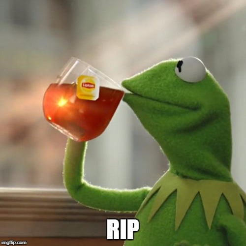 But Thats None Of My Business Meme | RIP | image tagged in memes,but thats none of my business,kermit the frog | made w/ Imgflip meme maker