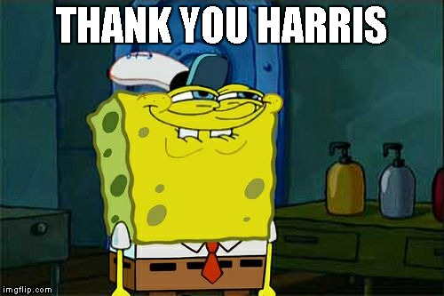 Dont You Squidward Meme | THANK YOU HARRIS | image tagged in memes,dont you squidward | made w/ Imgflip meme maker