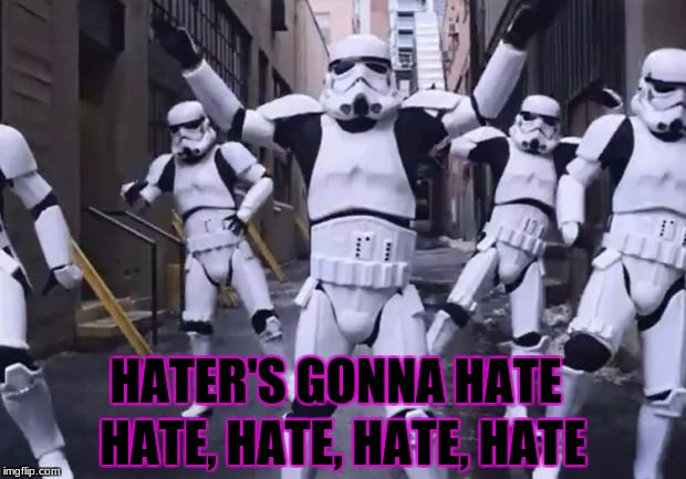 shake it off | HATE, HATE, HATE, HATE HATER'S GONNA HATE | image tagged in memes,dancing stormtroopers | made w/ Imgflip meme maker