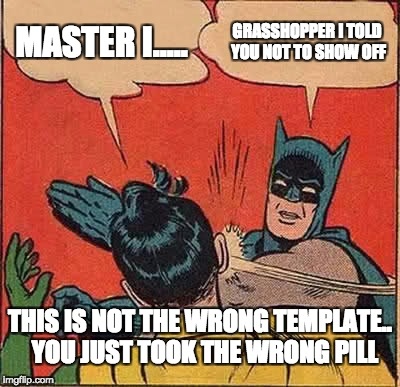 Batman Slapping Robin Meme | MASTER I..... GRASSHOPPER I TOLD YOU NOT TO SHOW OFF THIS IS NOT THE WRONG TEMPLATE..  YOU JUST TOOK THE WRONG PILL | image tagged in memes,batman slapping robin | made w/ Imgflip meme maker
