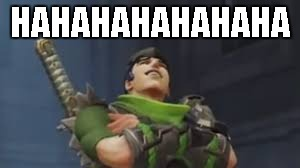 Genji laughs | HAHAHAHAHAHAHA | image tagged in genji laughs | made w/ Imgflip meme maker