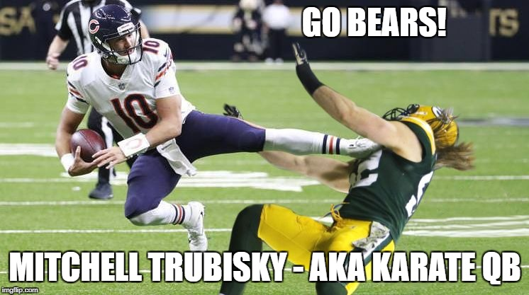 GO BEARS! MITCHELL TRUBISKY - AKA KARATE QB | image tagged in chicago bears,mitchell trubisky,trubisky,packers,packers suck | made w/ Imgflip meme maker