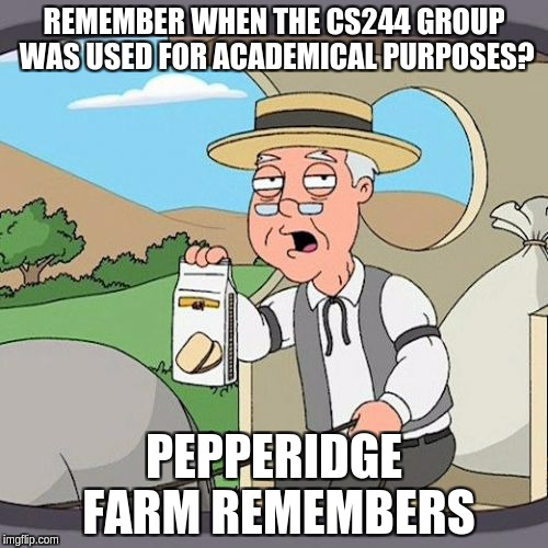 Pepperidge Farm Remembers Meme | REMEMBER WHEN THE CS244 GROUP WAS USED FOR ACADEMICAL PURPOSES? PEPPERIDGE FARM REMEMBERS | image tagged in memes,pepperidge farm remembers | made w/ Imgflip meme maker