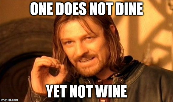 One Does Not Simply Meme | ONE DOES NOT DINE YET NOT WINE | image tagged in memes,one does not simply | made w/ Imgflip meme maker