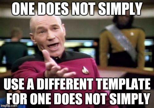 Picard Wtf Meme | ONE DOES NOT SIMPLY USE A DIFFERENT TEMPLATE FOR ONE DOES NOT SIMPLY | image tagged in memes,picard wtf | made w/ Imgflip meme maker