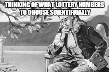THINKING OF WHAT LOTTERY NUMBERS TO CHOOSE SCIENTIFICALLY | image tagged in scumbag | made w/ Imgflip meme maker