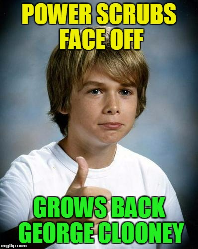 POWER SCRUBS FACE OFF GROWS BACK GEORGE CLOONEY | made w/ Imgflip meme maker