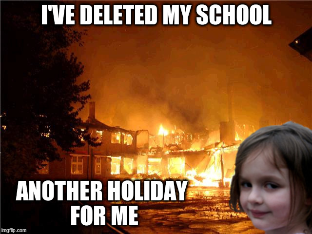 I'VE DELETED MY SCHOOL ANOTHER HOLIDAY FOR ME | made w/ Imgflip meme maker