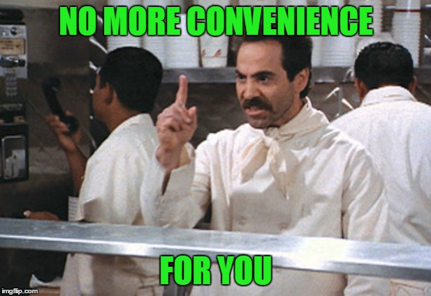 NO MORE CONVENIENCE FOR YOU | made w/ Imgflip meme maker