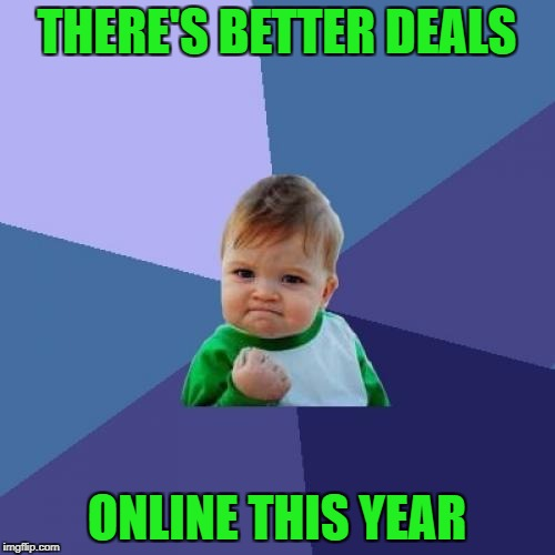 Success Kid Meme | THERE'S BETTER DEALS ONLINE THIS YEAR | image tagged in memes,success kid | made w/ Imgflip meme maker