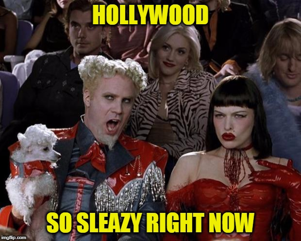 Mugatu So Hot Right Now Meme | HOLLYWOOD SO SLEAZY RIGHT NOW | image tagged in memes,mugatu so hot right now | made w/ Imgflip meme maker