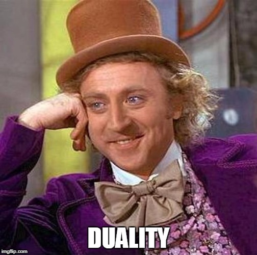 Creepy Condescending Wonka Meme | DUALITY | image tagged in memes,creepy condescending wonka | made w/ Imgflip meme maker