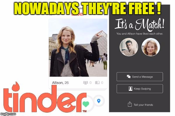 NOWADAYS THEY'RE FREE ! | made w/ Imgflip meme maker
