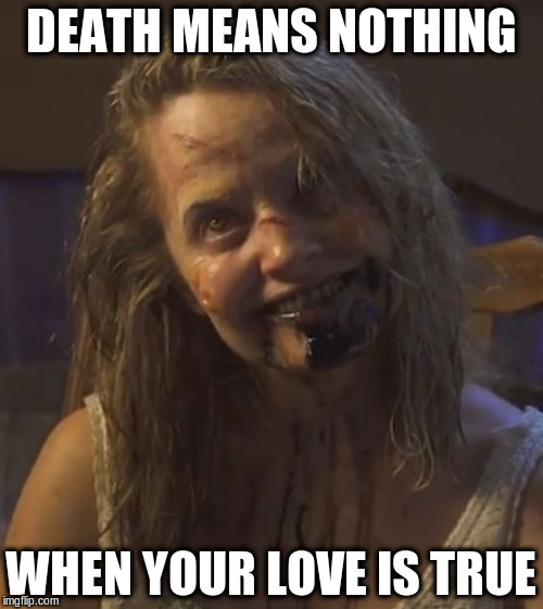 DEATH MEANS NOTHING WHEN YOUR LOVE IS TRUE | made w/ Imgflip meme maker