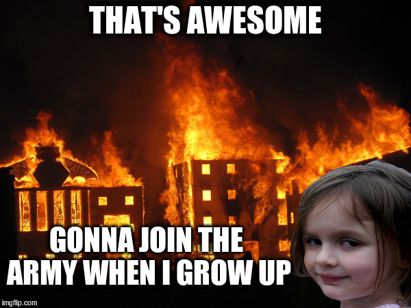 THAT'S AWESOME GONNA JOIN THE ARMY WHEN I GROW UP | made w/ Imgflip meme maker