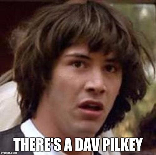 Conspiracy Keanu Meme | THERE'S A DAV PILKEY | image tagged in memes,conspiracy keanu | made w/ Imgflip meme maker