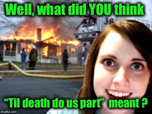 "OAG weekend 11/10-11/12 | Well, what did YOU think ""Til death do us part""  meant ? 